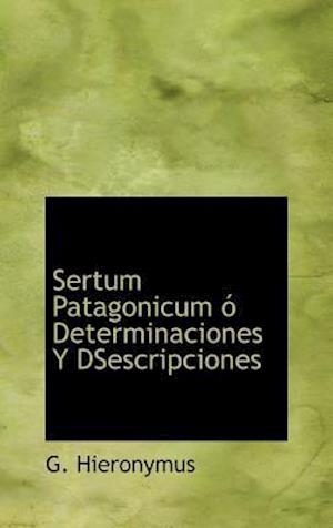 Sertum Patagonicum ó Determinaciones Y DSescripciones