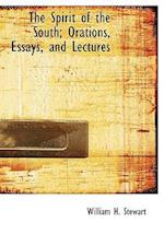 The Spirit of the South; Orations, Essays, and Lectures af William H. Stewart