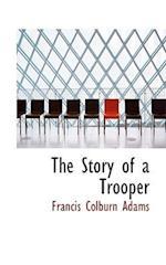 The Story of a Trooper af Francis Colburn Adams