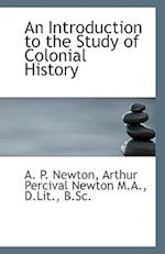 An Introduction to the Study of Colonial History af Arthur Percival Newton, A. P. Newton