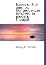 Issues of the Age; Or, Consequences Involved in Modern Thought af Henry C. Pedder