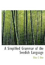 A Simplified Grammar of the Swedish Language af Lise C. Ott, Elise C. Otte