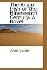 The Anglo-Irish of the Nineteenth Century. a Novel af John Banim