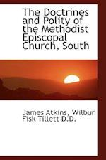 The Doctrines and Polity of the Methodist Episcopal Church, South af Wilbur F. Tillett, James Atkins
