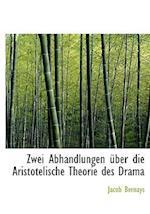 Zwei Abhandlungen Uber Die Aristotelische Theorie Des Drama af Jacob Bernays