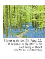 A Letter to the REV. E.B. Pusey, D.D.