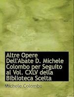 Altre Opere Dell'abate D. Michele Colombo Per Seguito Al Vol. CXLV Della Biblioteca Scelta af Michele Colombo