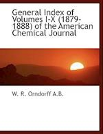 General Index of Volumes I-X (1879-1888) of the American Chemical Journal af W. R. Orndorff