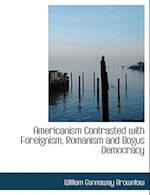 Americanism Contrasted with Foreignism, Romanism and Bogus Democracy af William Gannaway Brownlow