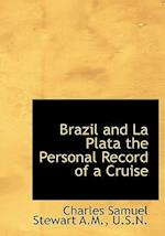 Brazil and La Plata the Personal Record of a Cruise af Charles Samuel Stewart