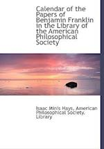 Calendar of the Papers of Benjamin Franklin in the Library of the American Philosophical Society af Isaac Minis Hays