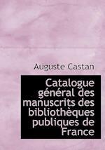 Catalogue G N Ral Des Manuscrits Des Biblioth Ques Publiques de France af Auguste Castan