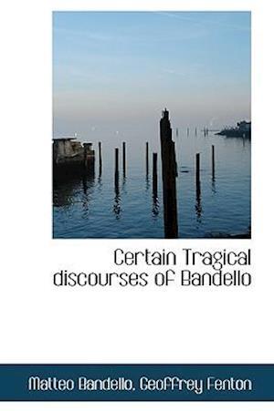 Certain Tragical discourses of Bandello