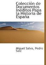 Coleccion de Documentos Ineditos Papa La Historia de Espana af Pedro Saiz, Miguel Salva