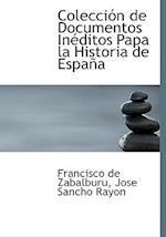 Colecci N de Documentos in Ditos Papa La Historia de Espa a af Francisco De Zabalburu, Jose Sancho Rayon