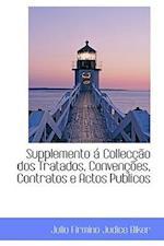 Supplemento Collec O DOS Tratados, Conven Es, Contratos E Actos Publicos af Julio Firmino Judice Biker