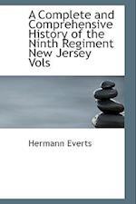 A Complete and Comprehensive History of the Ninth Regiment New Jersey Vols af Hermann Everts, Everts