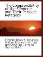 The Compressibility of the Elements and Their Periodic Relations af Theodore William Richards, Frederic Bonnet, Wilfred Newsome Stull