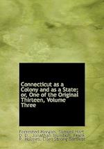 Connecticut as a Colony and as a State; Or, One of the Original Thirteen, Volume Three af Jonathan Trumbull, Frank R. Holmes, Ellen Strong Bartlett