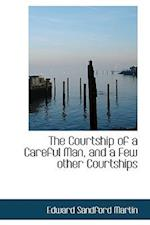 The Courtship of a Careful Man, and a Few Other Courtships