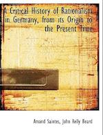A Critical History of Rationalism in Germany, from Its Origin to the Present Time af John Relly Beard, Amand Saintes