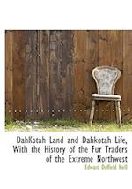 Dahkotah Land and Dahkotah Life, with the History of the Fur Traders of the Extreme Northwest af Edward Duffield Neill
