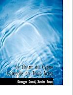 Le Chant Du Cygne Com Die En Trois Actes af Georges Duval, Xavier Roux
