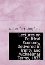 Lectures on Political Economy, Delivered in Trinity and Michaelmas Terms, 1833 af Mountifort Longfield