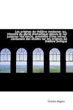 Les Origines Du Th Tre Moderne; Ou, Histoire Du G Nie Dramatique Depuis Le 1er Jusqu'au 16e S Ecle, af Charles Magnin