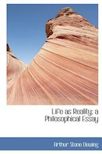 Life as Reality; A Philosophical Essay