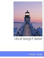 Life of George P. Barker af George J. Bryan