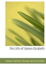 The Life of Queen Elizabeth af Edward Spencer Beesly, Henry Ketcham