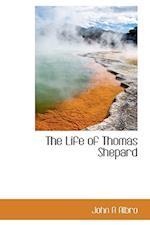 The Life of Thomas Shepard af John A. Albro