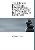 The Life and Remains of Edward Daniel Clarke Professor of Mineralogy in the University of Cambridge af William Otter