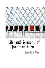 Life and Sermons of Jonathan Allen . .