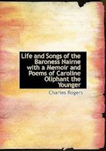 Life and Songs of the Baroness Nairne with a Memoir and Poems of Caroline Oliphant the Younger