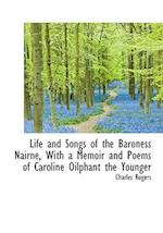 Life and Songs of the Baroness Nairne, with a Memoir and Poems of Caroline Oilphant the Younger
