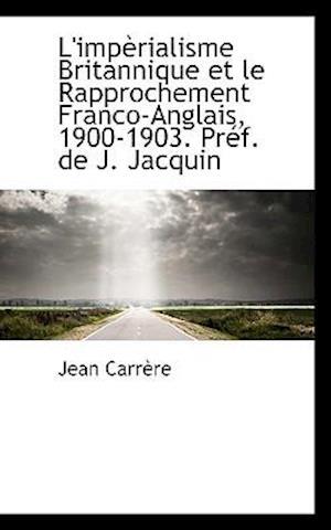 L'impèrialisme Britannique et le Rapprochement Franco-Anglais, 1900-1903. Préf. de J. Jacquin
