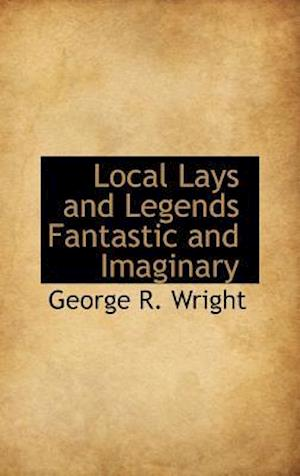 Local Lays and Legends Fantastic and Imaginary