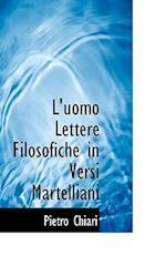 L'Uomo Lettere Filosofiche in Versi Martelliani af Pietro Chiari