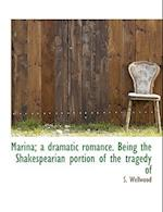 Marina; A Dramatic Romance. Being the Shakespearian Portion of the Tragedy of af S. Wellwood