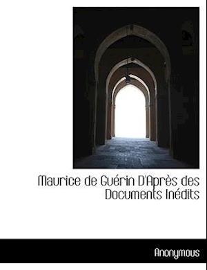 Maurice de Guérin D'Après des Documents Inédits