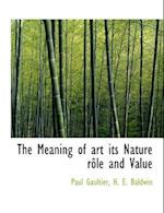 The Meaning of Art Its Nature R Le and Value af Paul Gaultier, H. E. Baldwin