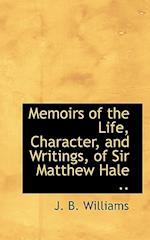 Memoirs of the Life, Character, and Writings, of Sir Matthew Hale .. af J. B. Williams