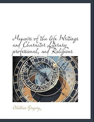 Memoirs of the life Writings and Character Literary professional, and Religious