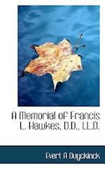 A Memorial of Francis L. Hawkes, D.D., LL.D. af Evert Augustus Duyckinck