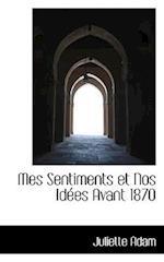 Mes Sentiments Et Nos Id Es Avant 1870 af Juliette Adam