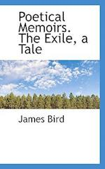 Poetical Memoirs. The Exile, a Tale