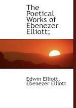The Poetical Works of Ebenezer Elliott; af Edwin Elliott, Ebenezer Elliott