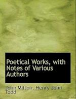 Poetical Works, with Notes of Various Authors af Henry John Todd, John Milton